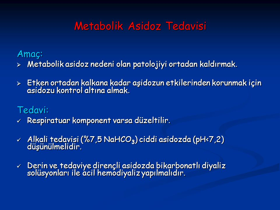 Metabolik Asidoz Tedavisi Amaç:  Metabolik asidoz nedeni olan patolojiyi ortadan kaldırmak.  Etken ortadan kalkana kadar aşidozun etkilerinden korun