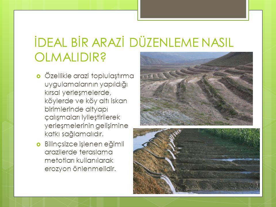 İDEAL BİR ARAZİ DÜZENLEME NASIL OLMALIDIR?  Özellikle arazi toplulaştırma uygulamalarının yapıldığı kırsal yerleşmelerde, köylerde ve köy altı iskan