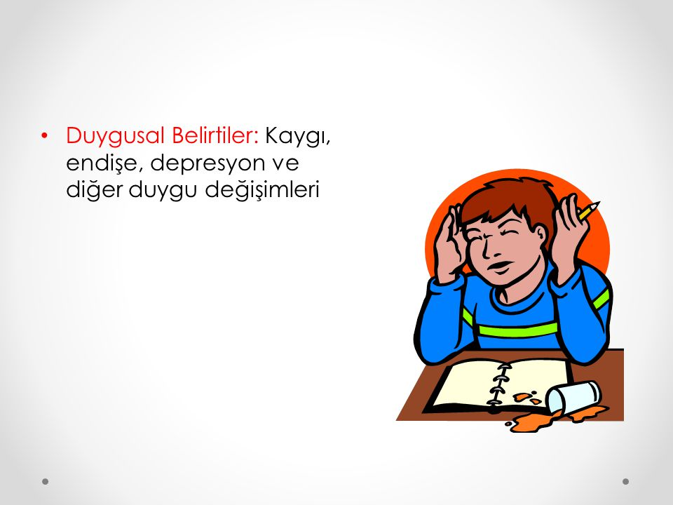 Duygusal Belirtiler: Kaygı, endişe, depresyon ve diğer duygu değişimleri