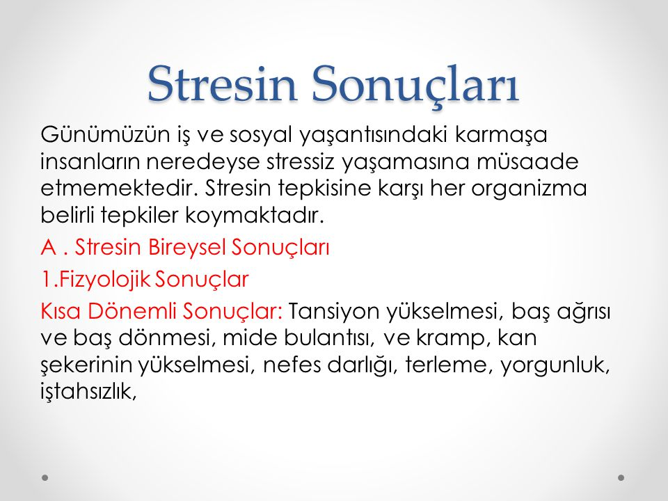 Stresin Sonuçları Günümüzün iş ve sosyal yaşantısındaki karmaşa insanların neredeyse stressiz yaşamasına müsaade etmemektedir. Stresin tepkisine karşı