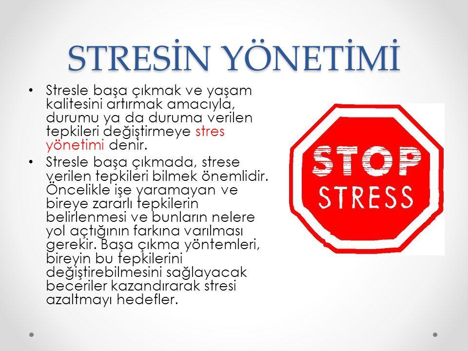 STRESİN YÖNETİMİ Stresle başa çıkmak ve yaşam kalitesini artırmak amacıyla, durumu ya da duruma verilen tepkileri değiştirmeye stres yönetimi denir. S