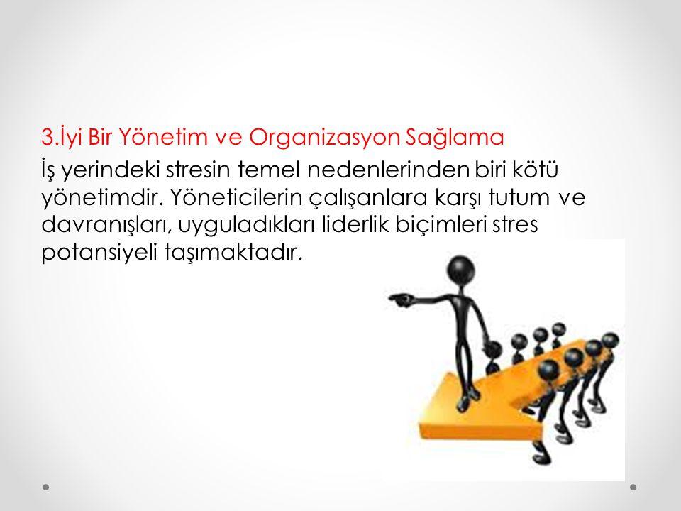 3.İyi Bir Yönetim ve Organizasyon Sağlama İş yerindeki stresin temel nedenlerinden biri kötü yönetimdir. Yöneticilerin çalışanlara karşı tutum ve davr