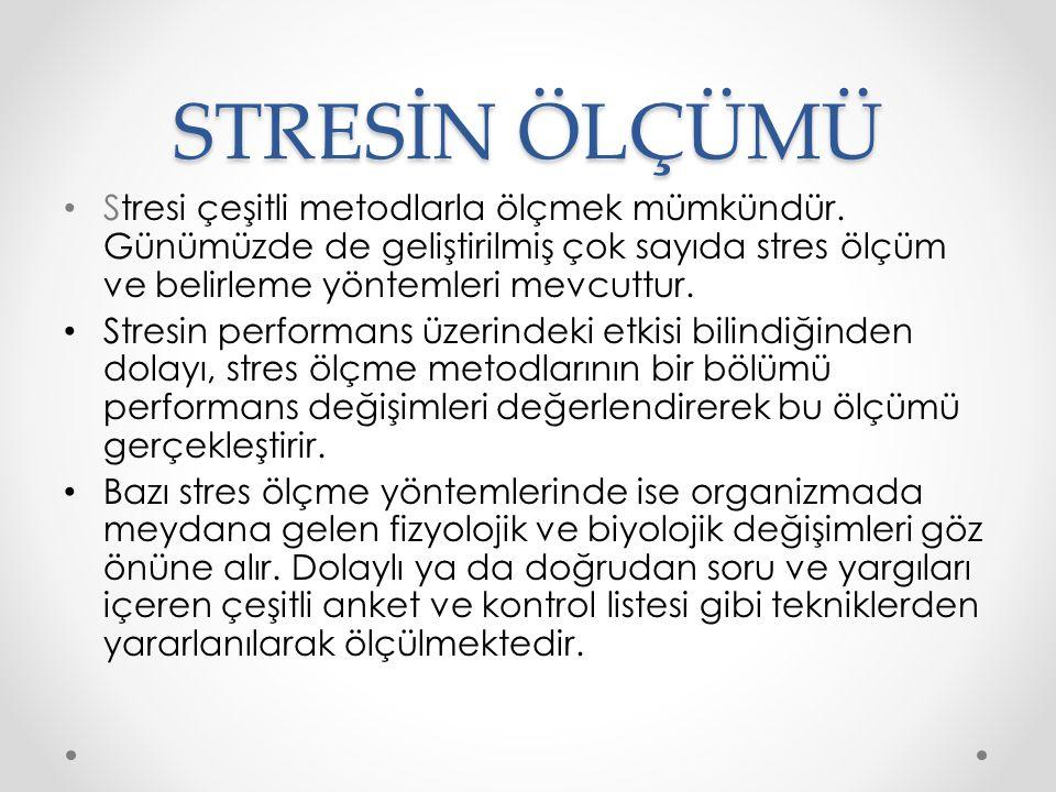 STRESİN ÖLÇÜMÜ Stresi çeşitli metodlarla ölçmek mümkündür. Günümüzde de geliştirilmiş çok sayıda stres ölçüm ve belirleme yöntemleri mevcuttur. Stresi