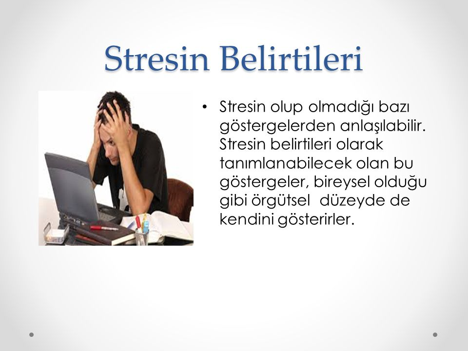 Stresin Belirtileri Stresin olup olmadığı bazı göstergelerden anlaşılabilir. Stresin belirtileri olarak tanımlanabilecek olan bu göstergeler, bireysel