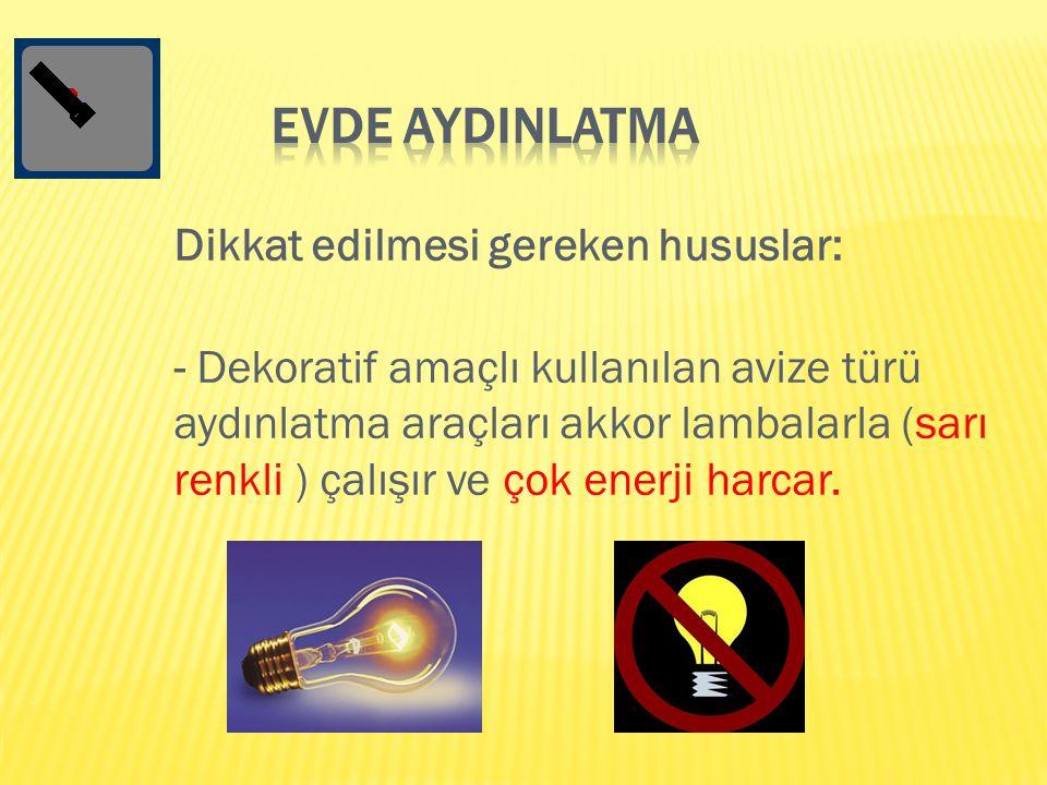 Dikkat edilmesi gereken hususlar: - Dekoratif amaçlı kullanılan avize türü aydınlatma araçları akkor lambalarla (sarı renkli ) çalışır ve çok enerji h