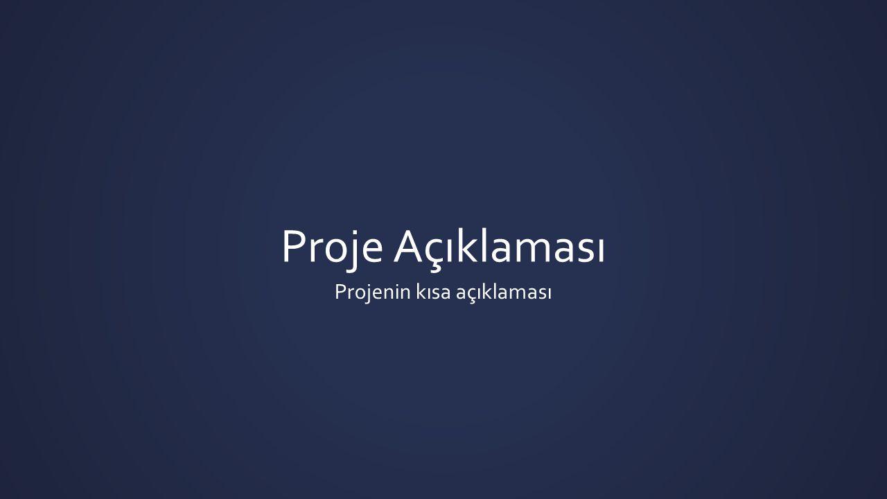 Proje Açıklaması Projenin kısa açıklaması