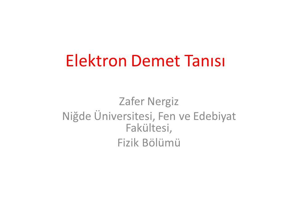 Elektron Demet Tanısı Zafer Nergiz Niğde Üniversitesi, Fen ve Edebiyat Fakültesi, Fizik Bölümü
