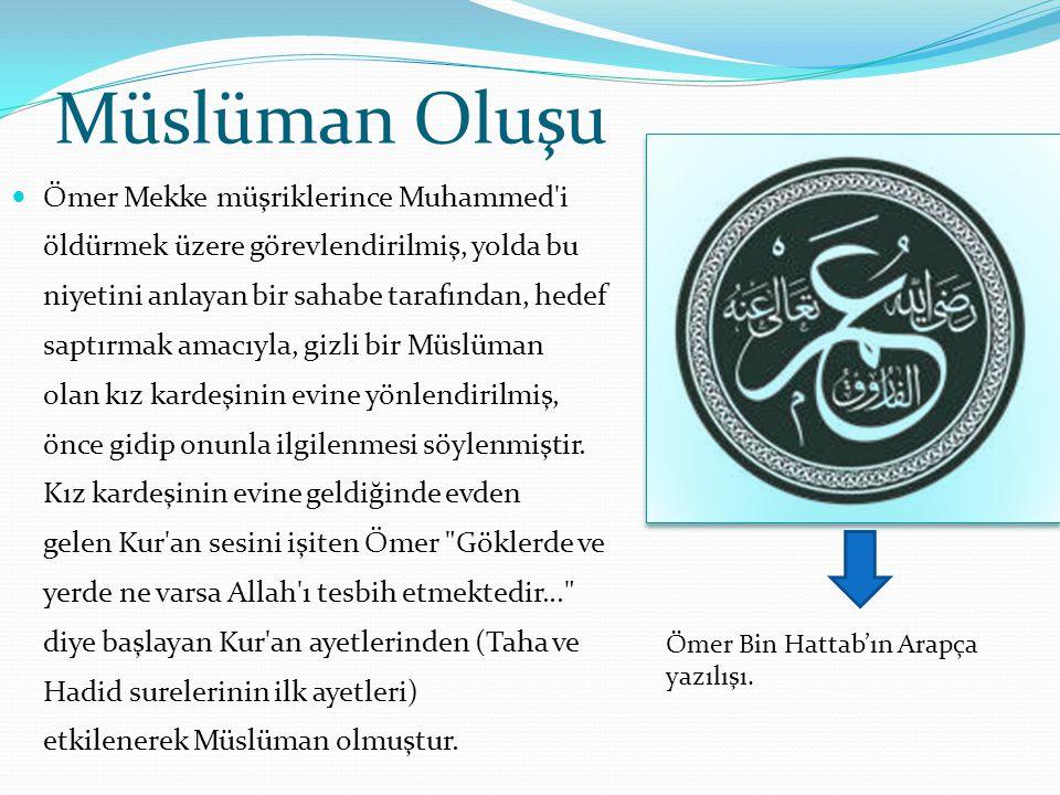 Müslüman Oluşu Ömer Mekke müşriklerince Muhammed'i öldürmek üzere görevlendirilmiş, yolda bu niyetini anlayan bir sahabe tarafından, hedef saptırmak a