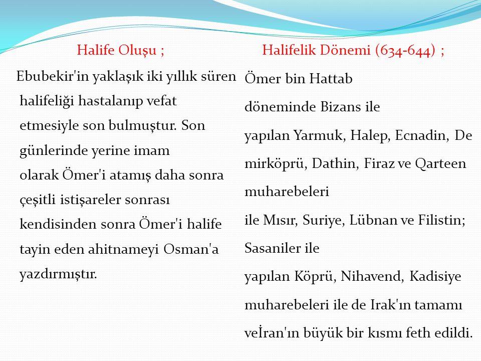 Halife Oluşu ; Ebubekir'in yaklaşık iki yıllık süren halifeliği hastalanıp vefat etmesiyle son bulmuştur. Son günlerinde yerine imam olarak Ömer'i ata