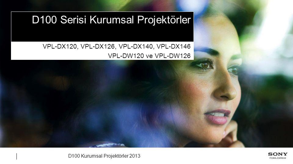 D100 Kurumsal Projektörler 2013 D100 Serisi Kurumsal Projektörler VPL-DX120, VPL-DX126, VPL-DX140, VPL-DX146 VPL-DW120 ve VPL-DW126