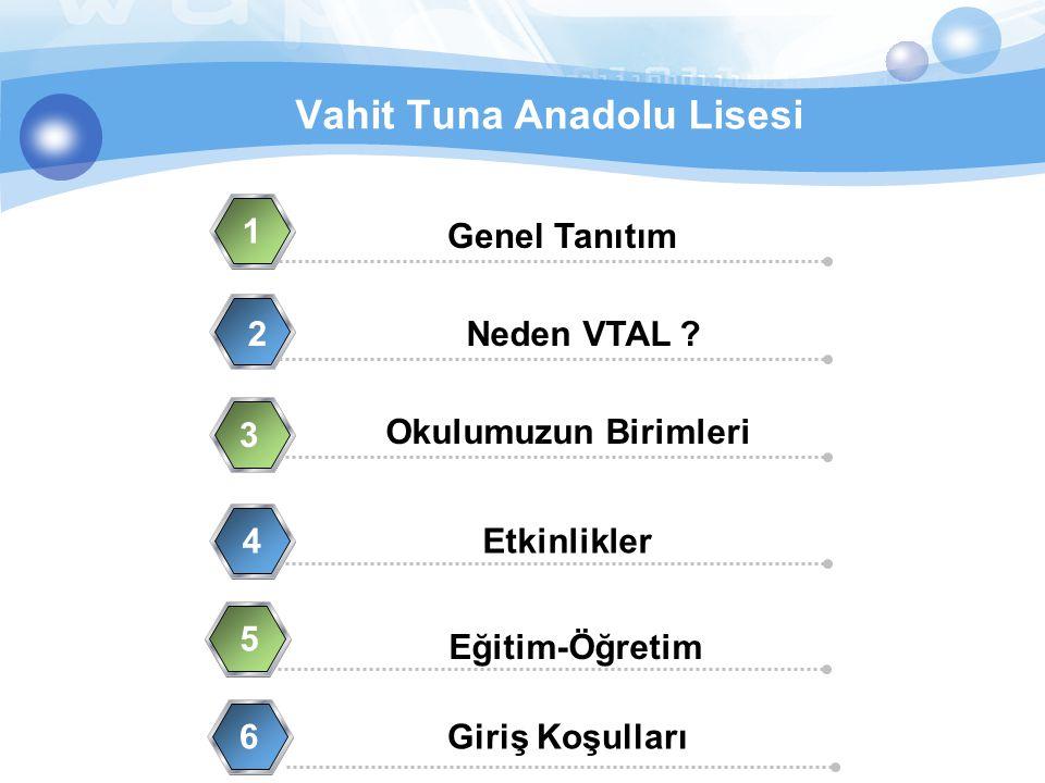 Vahit Tuna Anadolu Lisesi Genel Tanıtım 1 Eğitim-Öğretim 2 Okulumuzun Birimleri 3 Etkinlikler4 Neden VTAL ? 5 6Giriş Koşulları