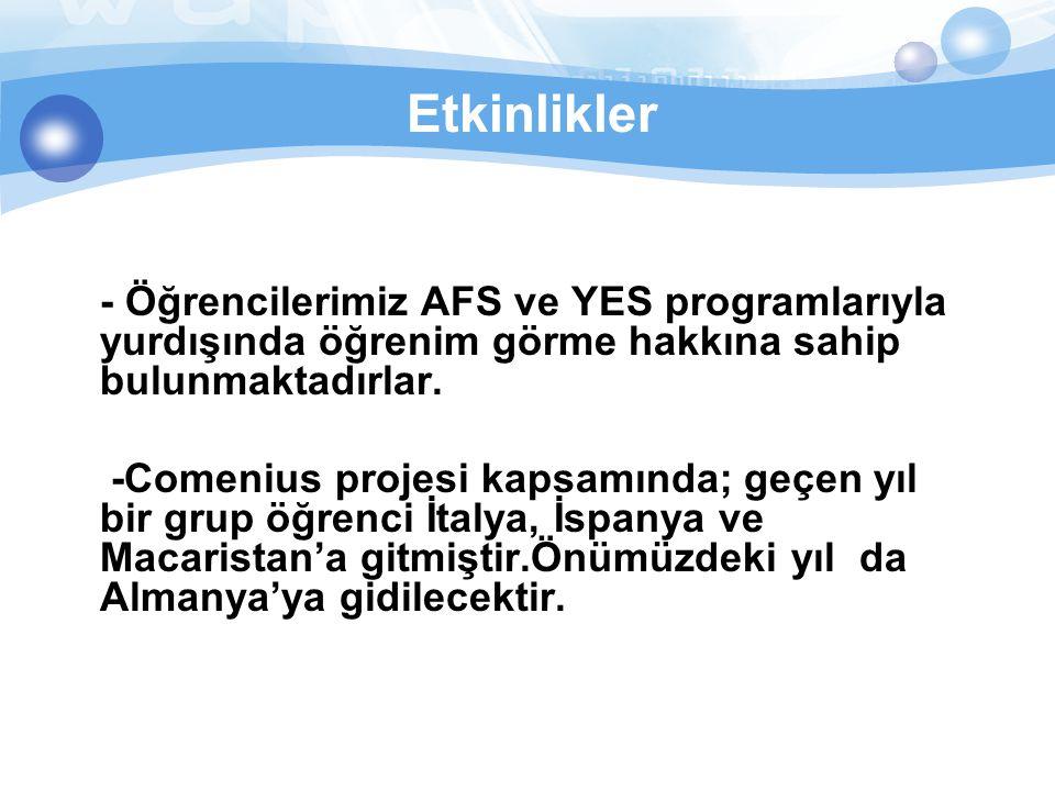 Etkinlikler - Öğrencilerimiz AFS ve YES programlarıyla yurdışında öğrenim görme hakkına sahip bulunmaktadırlar. -Comenius projesi kapsamında; geçen yı
