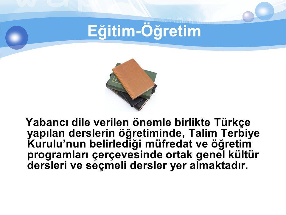 Eğitim-Öğretim Yabancı dile verilen önemle birlikte Türkçe yapılan derslerin öğretiminde, Talim Terbiye Kurulu'nun belirlediği müfredat ve öğretim pro