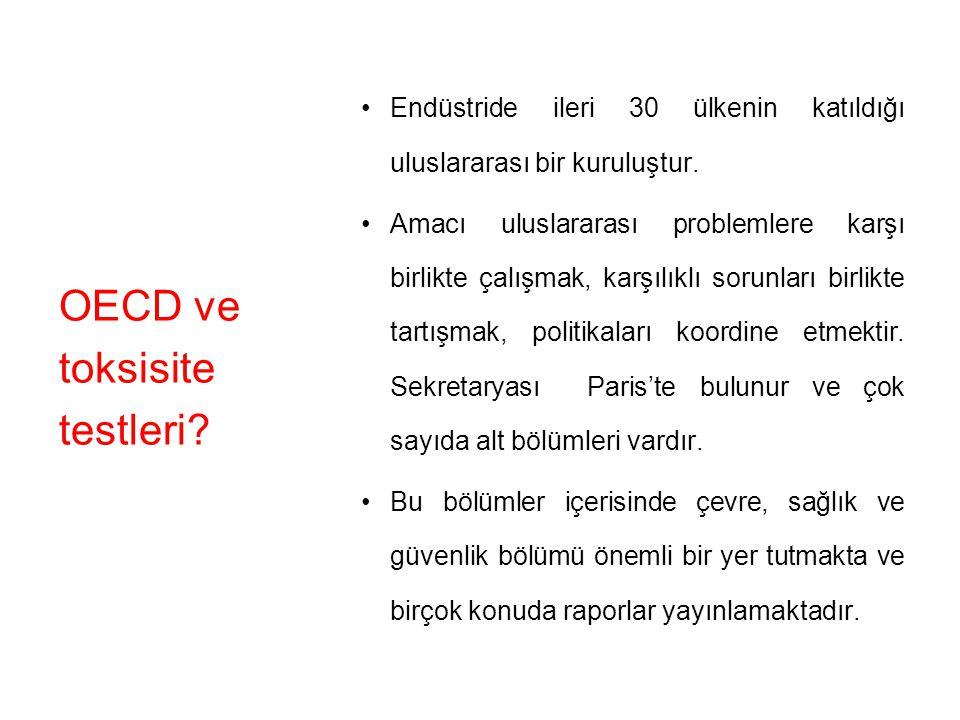 OECD ve toksisite testleri. Endüstride ileri 30 ülkenin katıldığı uluslararası bir kuruluştur.