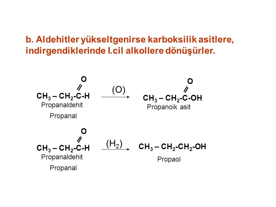 b.Aldehitler yükseltgenirse karboksilik asitlere, indirgendiklerinde I.cil alkollere dönüşürler.
