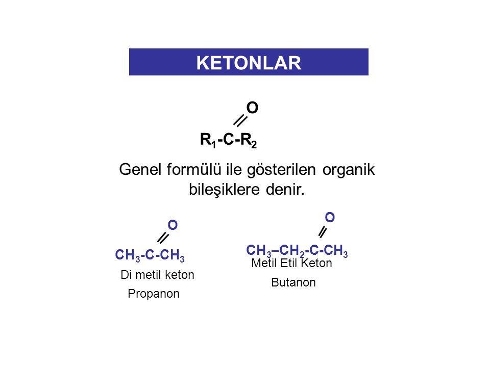 KETONLAR Genel formülü ile gösterilen organik bileşiklere denir.