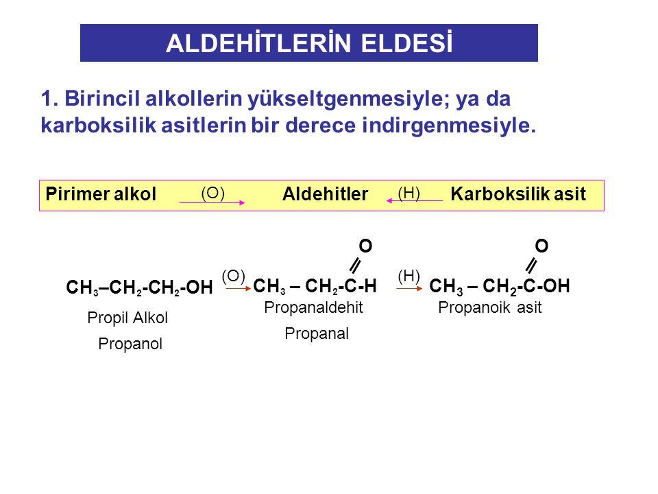 1.Birincil alkollerin yükseltgenmesiyle; ya da karboksilik asitlerin bir derece indirgenmesiyle.