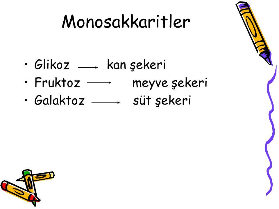 Monosakkaritler Glikoz kan şekeri Fruktoz meyve şekeri Galaktoz süt şekeri