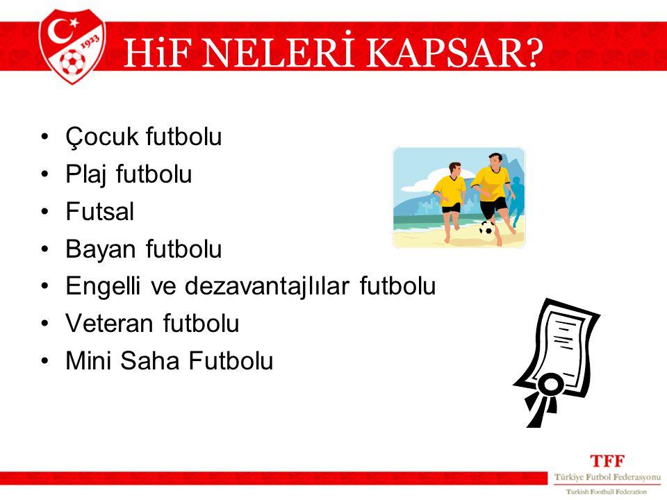 HiF NELERİ KAPSAR? Çocuk futbolu Plaj futbolu Futsal Bayan futbolu Engelli ve dezavantajlılar futbolu Veteran futbolu Mini Saha Futbolu