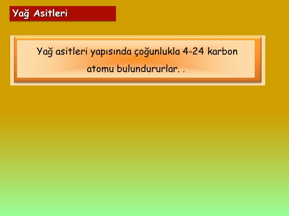 Yağ Asitleri Yağ asitleri yapısında çoğunlukla 4-24 karbon atomu bulundururlar..