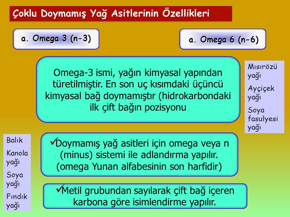 Çoklu Doymamış Yağ Asitlerinin Özellikleri a. Omega 6 (n-6) a. Omega 3 (n-3) Doymamış yağ asitleri için omega veya n (minus) sistemi ile adlandırma ya