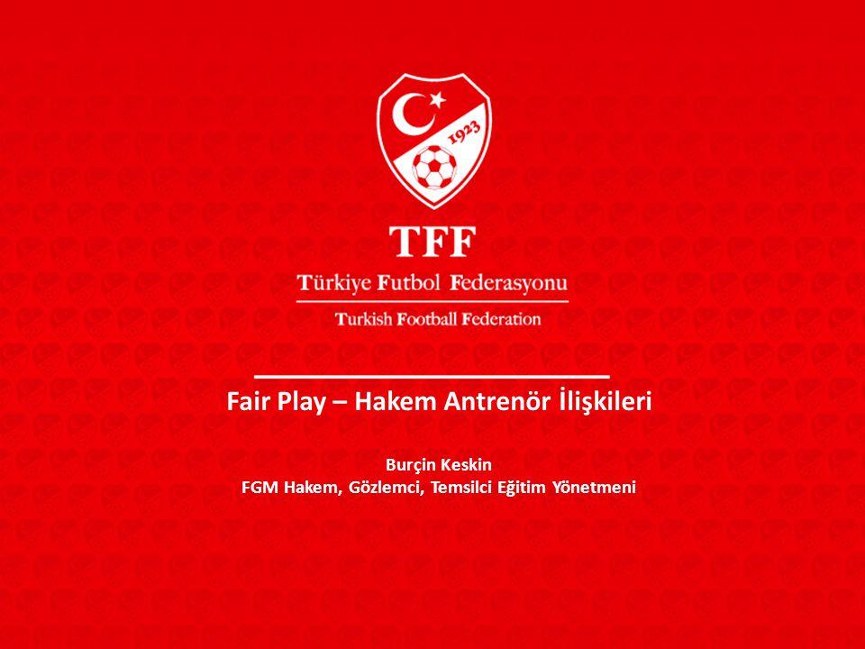 Fair Play – Hakem Antrenör İlişkileri Burçin Keskin FGM Hakem, Gözlemci, Temsilci Eğitim Yönetmeni