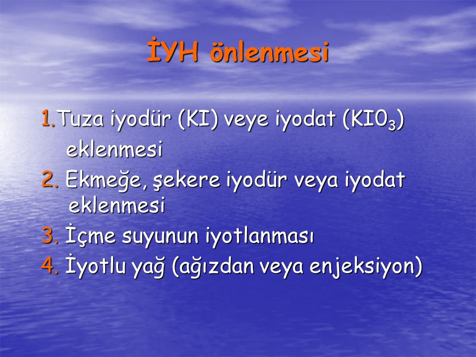İYH önlenmesi 1.Tuza iyodür (KI) veye iyodat (KI0 3 ) eklenmesi eklenmesi 2.