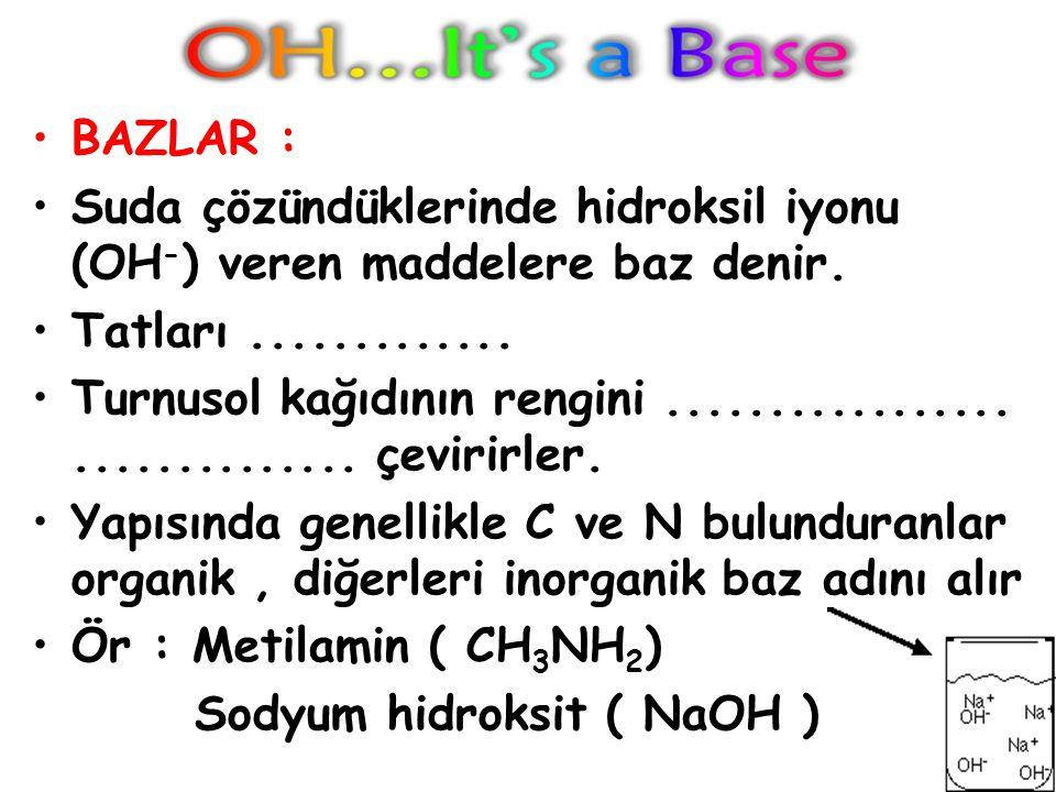 BAZLAR : Suda çözündüklerinde hidroksil iyonu (OH - ) veren maddelere baz denir.