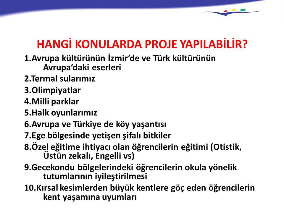 HANGİ KONULARDA PROJE YAPILABİLİR? 1.Avrupa kültürünün İzmir'de ve Türk kültürünün Avrupa'daki eserleri 2.Termal sularımız 3.Olimpiyatlar 4.Milli park
