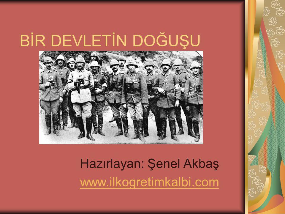 BİR DEVLETİN DOĞUŞU Hazırlayan: Şenel Akbaş www.ilkogretimkalbi.com