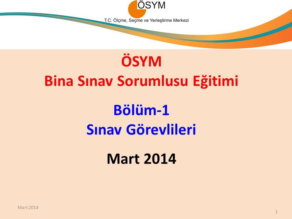 ÖSYM Bina Sınav Sorumlusu Eğitimi Bölüm-1 Sınav Görevlileri Mart 2014 1 Mart 2014