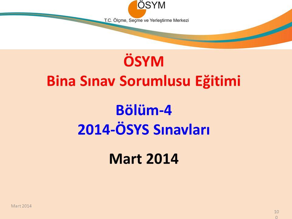 ÖSYM Bina Sınav Sorumlusu Eğitimi Bölüm-4 2014-ÖSYS Sınavları Mart 2014 100 Mart 2014