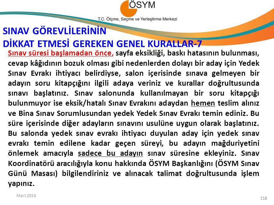 SINAV GÖREVLİLERİNİN DİKKAT ETMESİ GEREKEN GENEL KURALLAR-7 Mart 2014 118 Sınav süresi başlamadan önce, sayfa eksikliği, baskı hatasının bulunması, ce