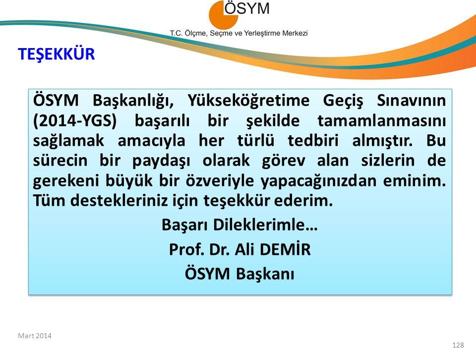 TEŞEKKÜR 128 Mart 2014 ÖSYM Başkanlığı, Yükseköğretime Geçiş Sınavının (2014-YGS) başarılı bir şekilde tamamlanmasını sağlamak amacıyla her türlü tedb
