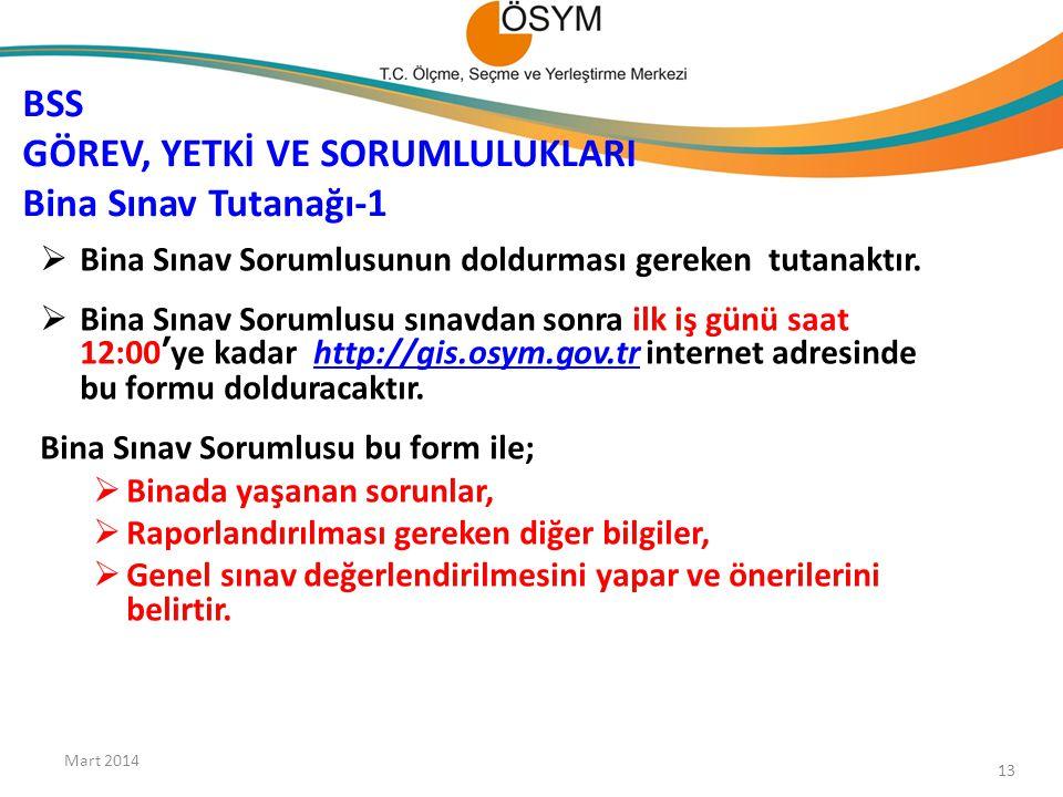 BSS GÖREV, YETKİ VE SORUMLULUKLARI Bina Sınav Tutanağı-1 Mart 2014 13  Bina Sınav Sorumlusunun doldurması gereken tutanaktır.  Bina Sınav Sorumlusu