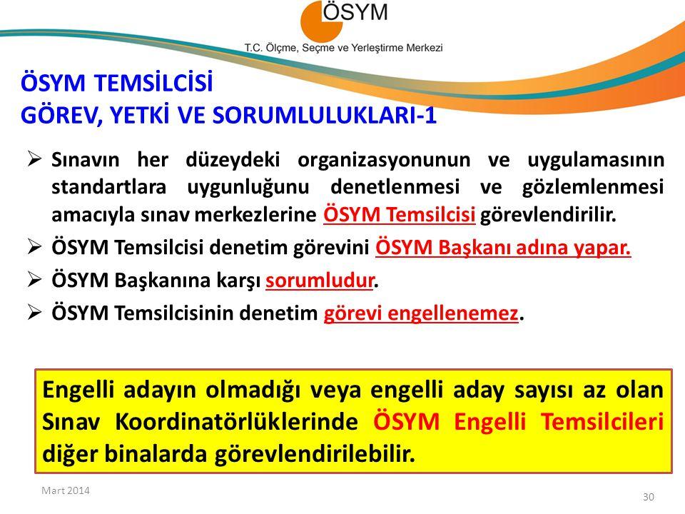ÖSYM TEMSİLCİSİ GÖREV, YETKİ VE SORUMLULUKLARI-1 Mart 2014 30  Sınavın her düzeydeki organizasyonunun ve uygulamasının standartlara uygunluğunu denet