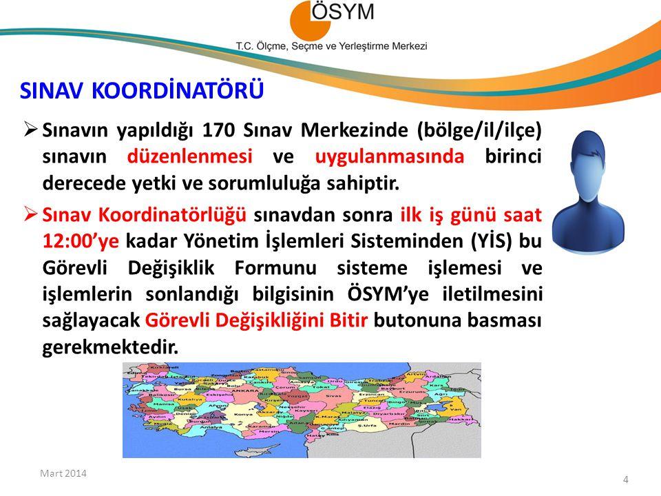 SINAV KOORDİNATÖRÜ Mart 2014 4  Sınavın yapıldığı 170 Sınav Merkezinde (bölge/il/ilçe) sınavın düzenlenmesi ve uygulanmasında birinci derecede yetki