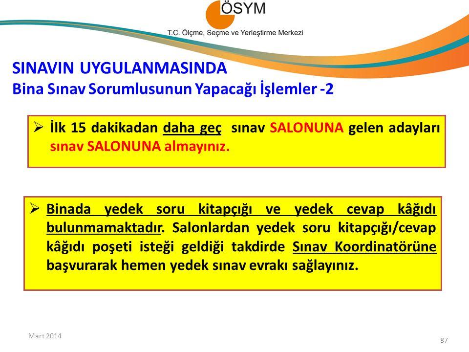 SINAVIN UYGULANMASINDA Bina Sınav Sorumlusunun Yapacağı İşlemler -2 Mart 2014 87  İlk 15 dakikadan daha geç sınav SALONUNA gelen adayları sınav SALON