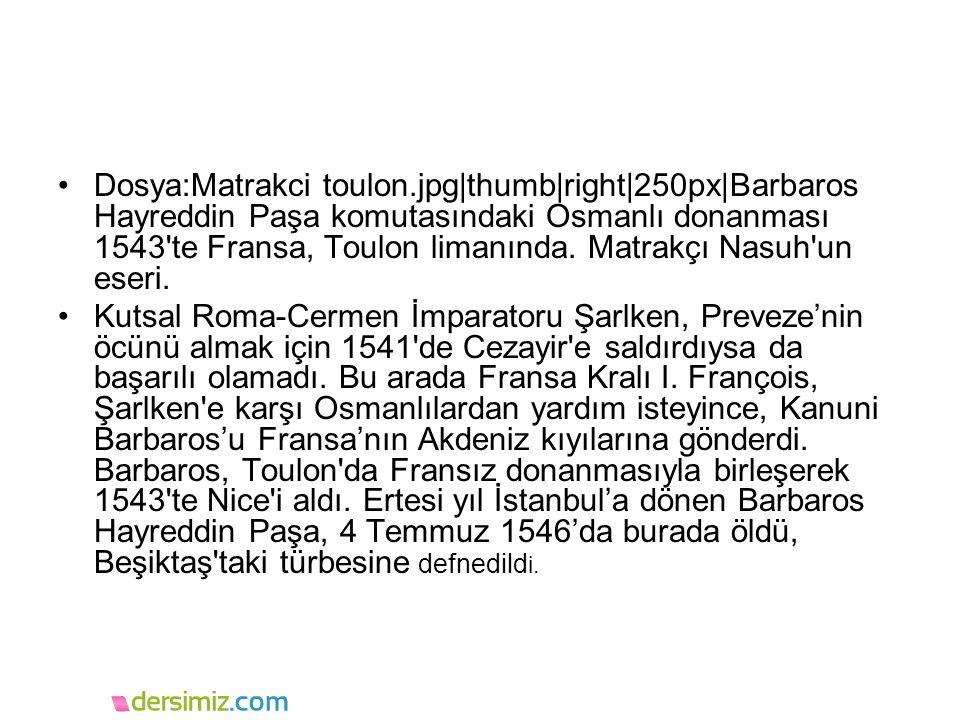 Dosya:Matrakci toulon.jpg|thumb|right|250px|Barbaros Hayreddin Paşa komutasındaki Osmanlı donanması 1543'te Fransa, Toulon limanında. Matrakçı Nasuh'u