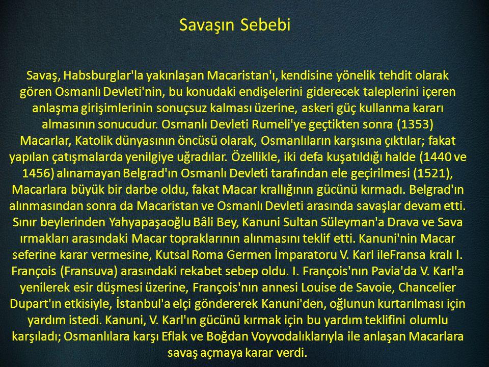 Savaşın Sebebi Savaş, Habsburglar'la yakınlaşan Macaristan'ı, kendisine yönelik tehdit olarak gören Osmanlı Devleti'nin, bu konudaki endişelerini gide
