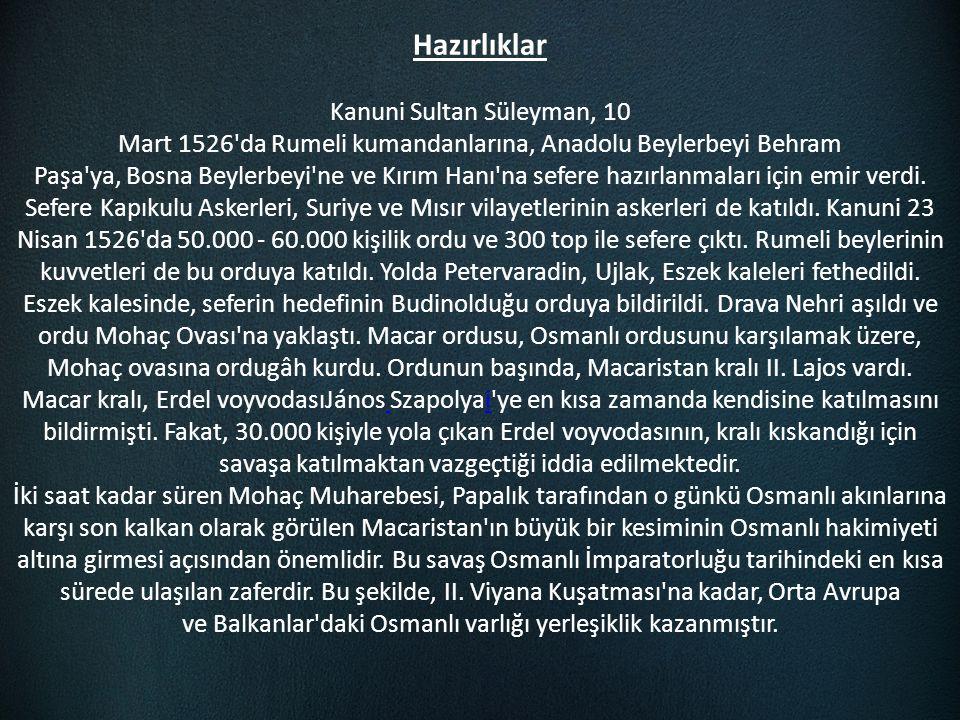 Hazırlıklar Kanuni Sultan Süleyman, 10 Mart 1526'da Rumeli kumandanlarına, Anadolu Beylerbeyi Behram Paşa'ya, Bosna Beylerbeyi'ne ve Kırım Hanı'na sef