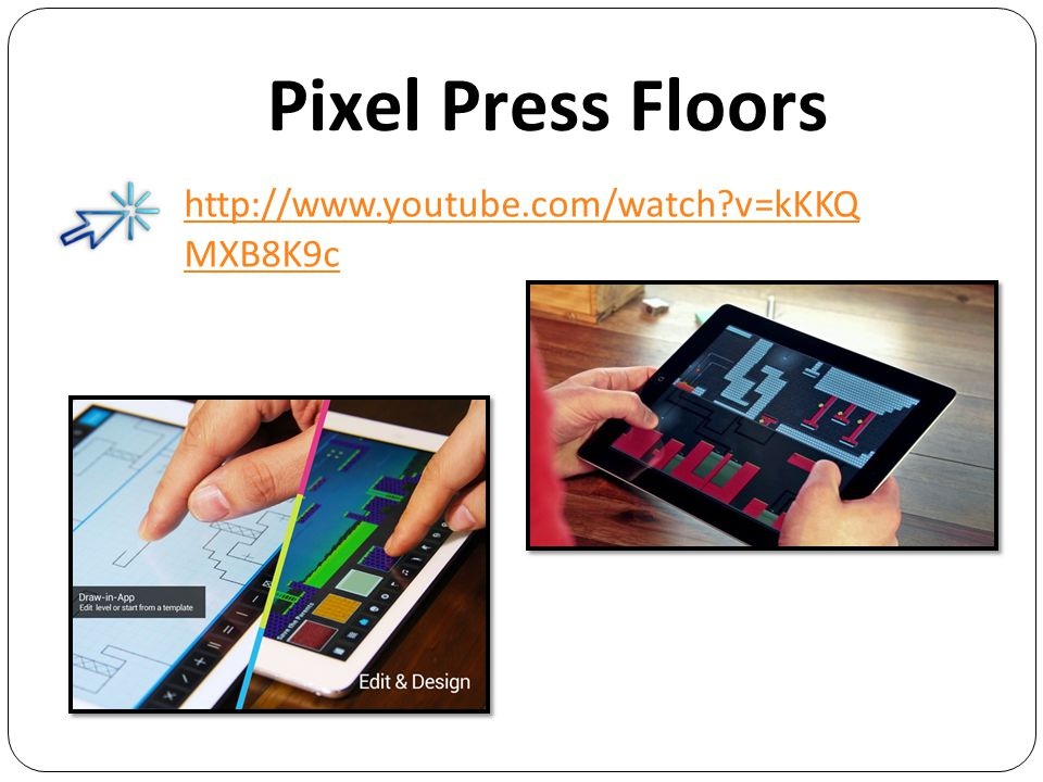Pixel Press Floors http://www.youtube.com/watch?v=kKKQ MXB8K9c