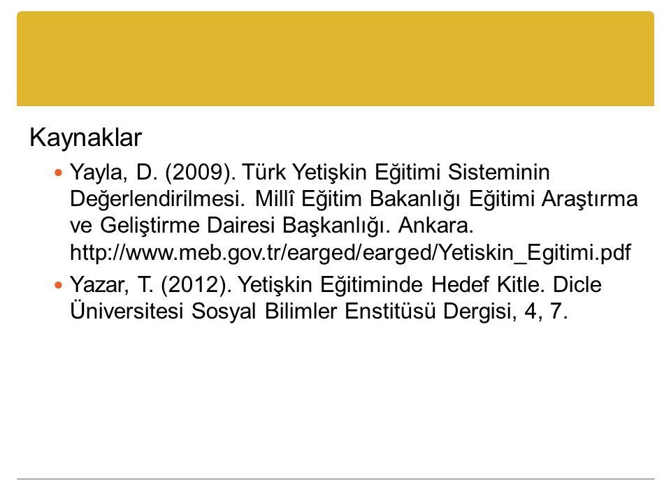 Kaynaklar Yayla, D. (2009). Türk Yetişkin Eğitimi Sisteminin Değerlendirilmesi. Millî Eğitim Bakanlığı Eğitimi Araştırma ve Geliştirme Dairesi Başkanl