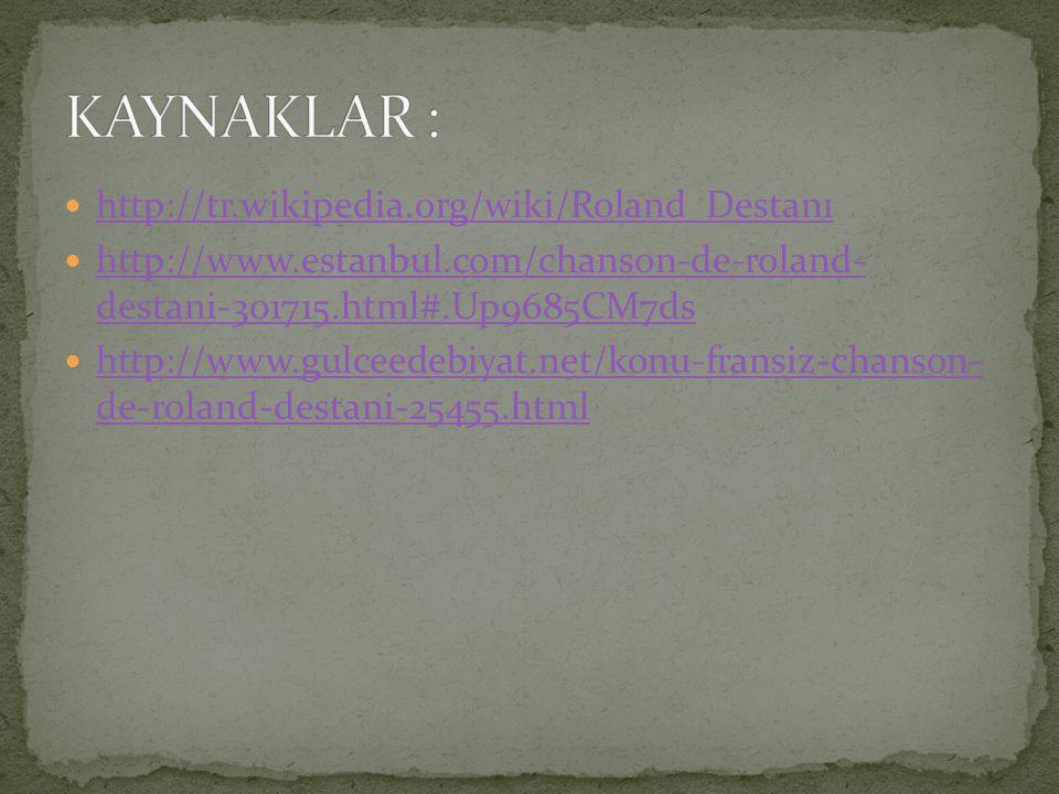 http://tr.wikipedia.org/wiki/Roland_Destanı http://www.estanbul.com/chanson-de-roland- destani-301715.html#.Up9685CM7ds http://www.estanbul.com/chanso