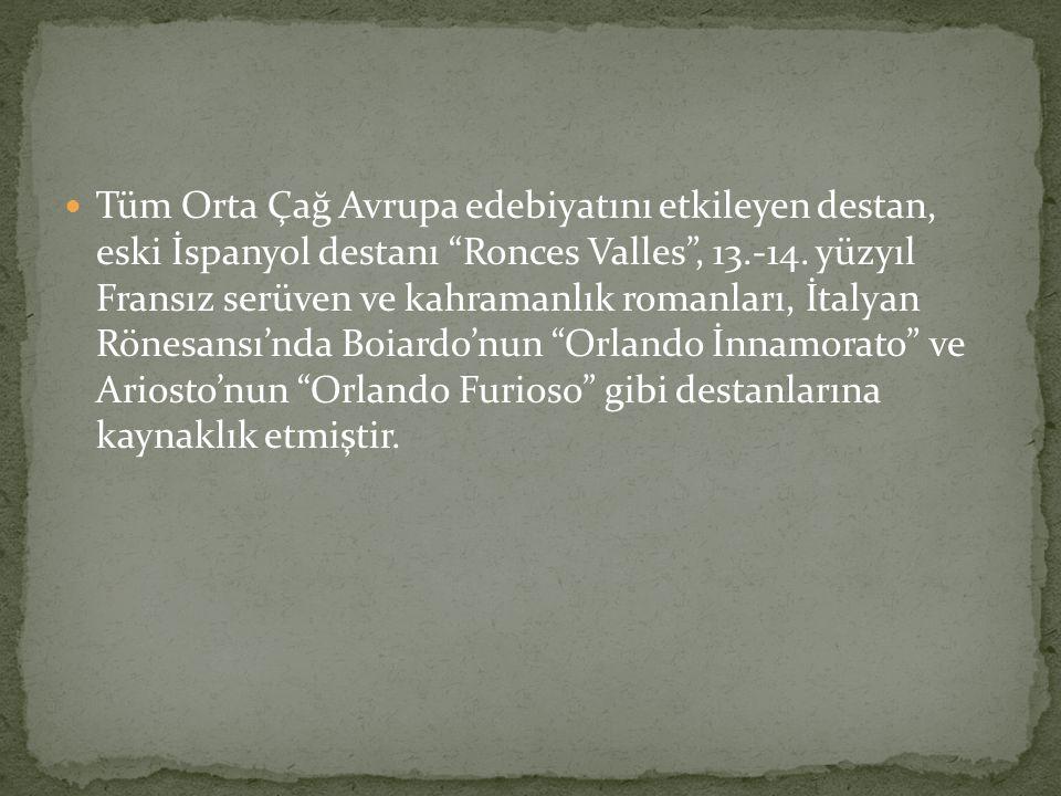 """Tüm Orta Çağ Avrupa edebiyatını etkileyen destan, eski İspanyol destanı """"Ronces Valles"""", 13.-14. yüzyıl Fransız serüven ve kahramanlık romanları, İtal"""
