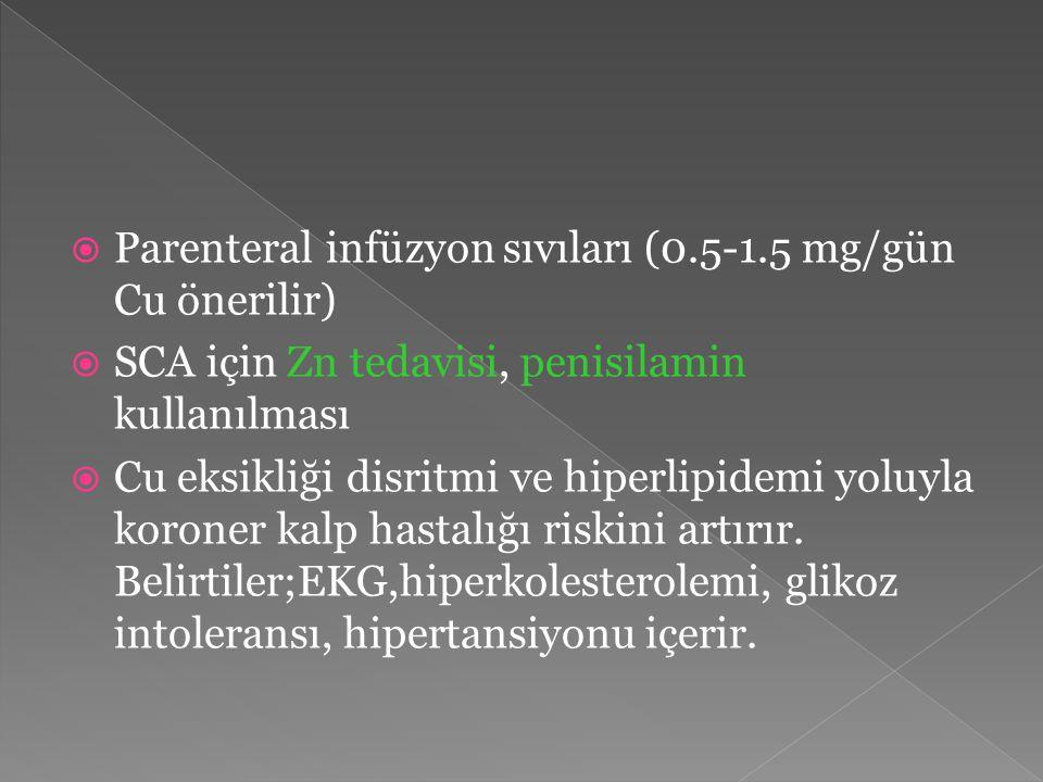  Parenteral infüzyon sıvıları (0.5-1.5 mg/gün Cu önerilir)  SCA için Zn tedavisi, penisilamin kullanılması  Cu eksikliği disritmi ve hiperlipidemi