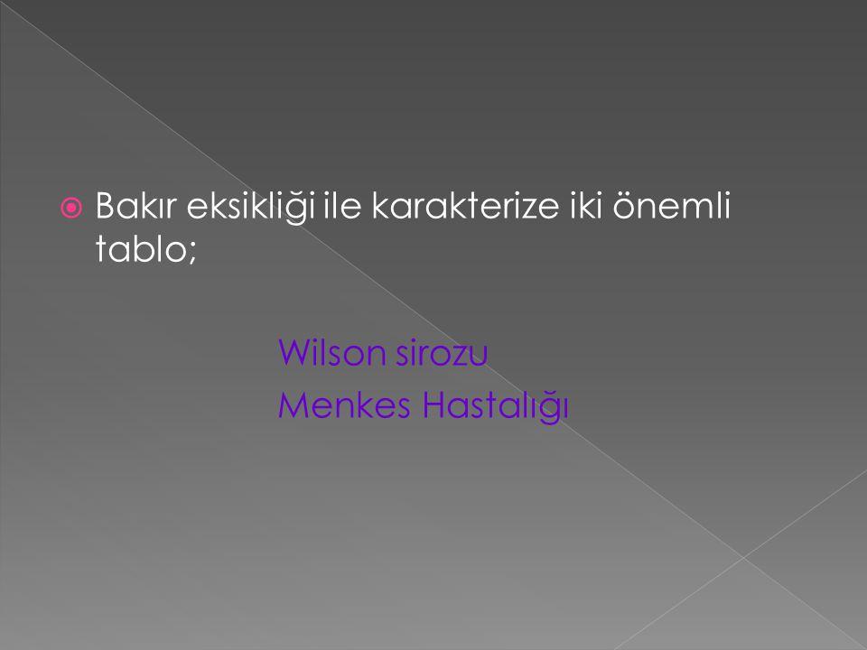  Bakır eksikliği ile karakterize iki önemli tablo; Wilson sirozu Menkes Hastalığı