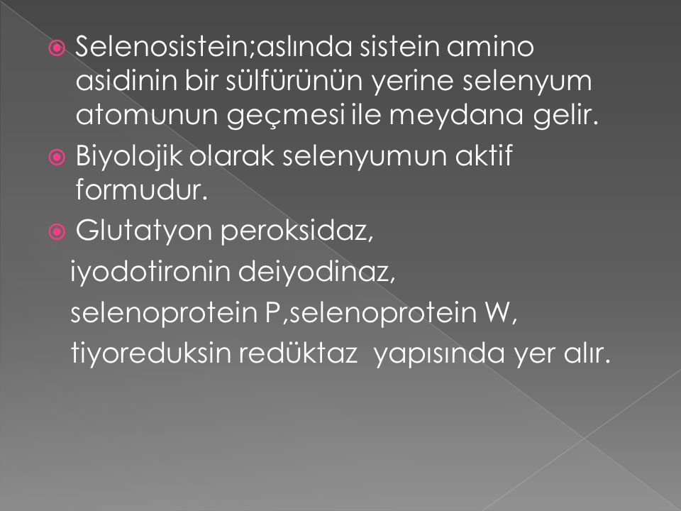  Selenosistein;aslında sistein amino asidinin bir sülfürünün yerine selenyum atomunun geçmesi ile meydana gelir.  Biyolojik olarak selenyumun aktif