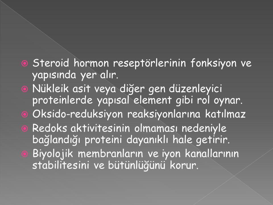  Steroid hormon reseptörlerinin fonksiyon ve yapısında yer alır.  Nükleik asit veya diğer gen düzenleyici proteinlerde yapısal element gibi rol oyna