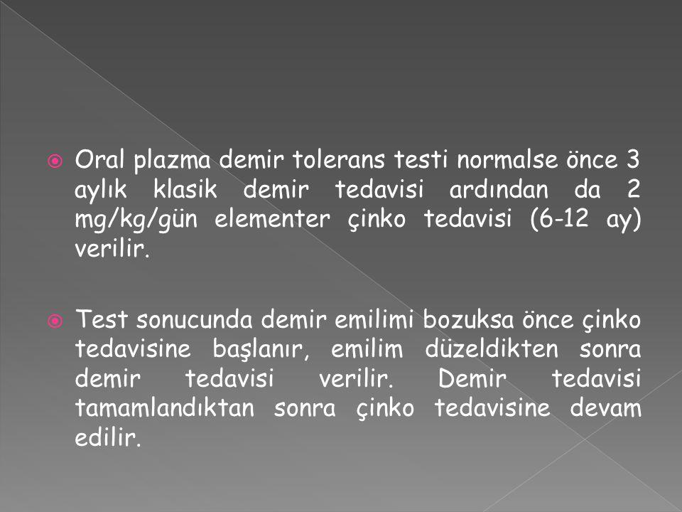  Oral plazma demir tolerans testi normalse önce 3 aylık klasik demir tedavisi ardından da 2 mg/kg/gün elementer çinko tedavisi (6-12 ay) verilir.  T